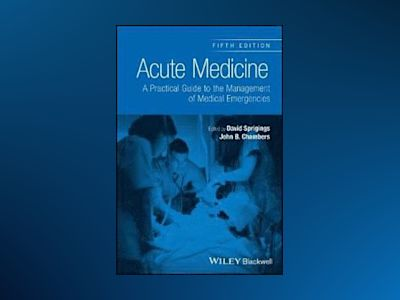 Acute Medicine: A Practical Guide to the Management of Medical Emergencies, av David C. Sprigings