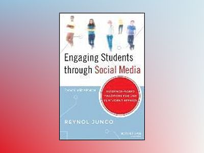 Engaging Students through Social Media: Evidence Based Practices for Use in av Reynol Junco