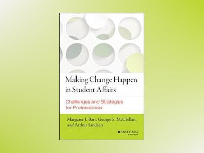 Making Change Happen in Student Affairs: Challenges and Strategies av Margaret J. Barr