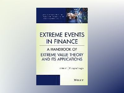 Extreme Events in Finance: A Handbook of Extreme Value Theory and its Appli av Francois Longin