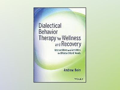 Dialectical Behavior Therapy for Wellness and Recovery: Interventions and A av Andrew Bein