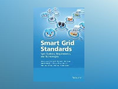 Smart Grid Standards: Specifications, Requirements, and Technologies av Takuro Sato