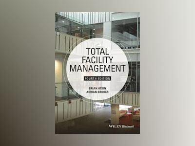 Total Facility Management, 4th Edition av Brian Atkin
