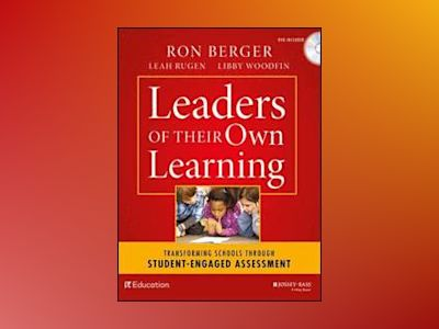 Leaders of Their Own Learning: Transforming Schools Through Student-Engaged av Ron Berger