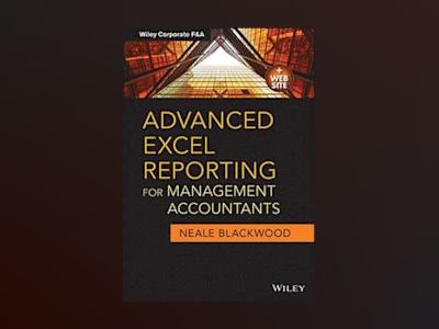 Advanced Excel Reporting for Management Accountants av Neale Blackwood