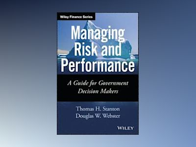 Managing Risk and Performance: A Guide for Government Leaders av Thomas Stanton