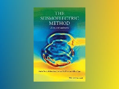 The Seismoelectric Method: Theory and Application av Andre Revil