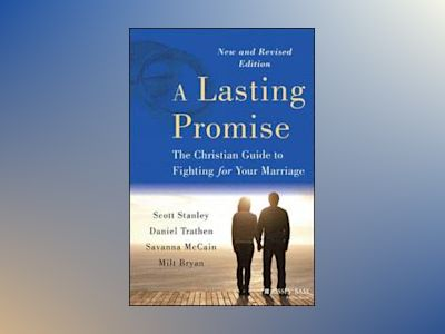 A Lasting Promise: The Christian Guide to Fighting for Your Marriage, New a av Scott M. Stanley