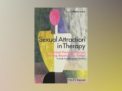 Sexual Attraction in Therapy: Clinical Perspectives on Moving Beyond the Ta av Maria Luca