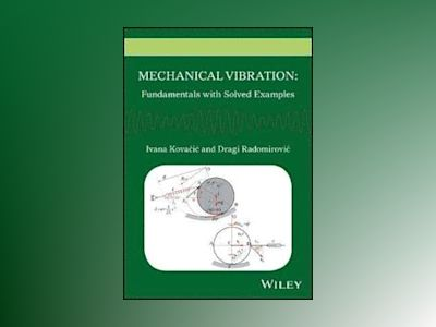 Mechanical Vibration: Fundamentals with Solved Examples av Ivana Kovacic