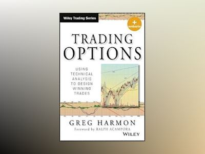 Trading Options: Using Technical Analysis to Design Winning Trades, + Websi av Greg Harmon