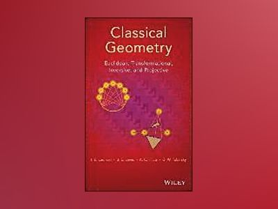 Classical Geometry: Euclidean, Transformational, Inversive, and Projective av Ed Leonard