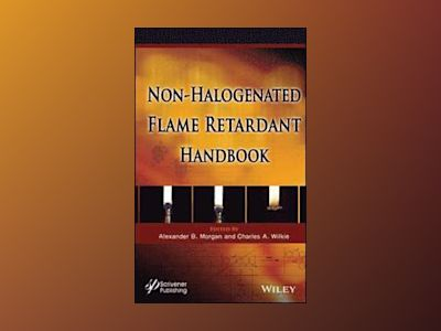 The Non-halogenated Flame Retardant Handbook av Alexander B. Morgan