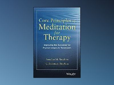Core Principles of Meditation for Therapy: Improving Outcomes of Psychother av Annellen M. Simpkins