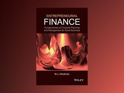 Entrepreneurial Finance: Fundamentals of Financial Planning and Management av M. J. Alhabeeb