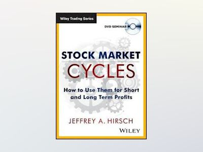 Stock Market Cycles: How To Use Them for Short and Long Term Profits av Jeffrey A. Hirsch