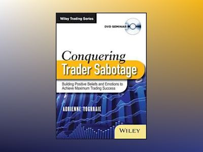 Conquering Trader Sabotage: Building Positive Beliefs and Emotions To Achie av Adrienne Toghraie