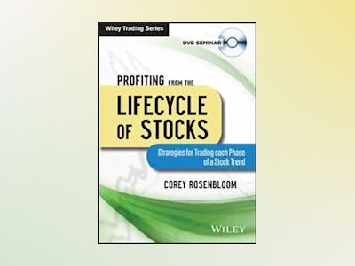 Profiting from the Lifecycle of Stocks: Strategies for Trading each Phase o av Corey Rosenbloom