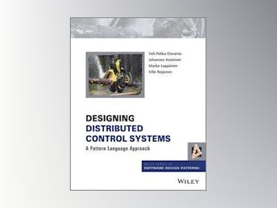 Designing Distributed Control Systems: A Pattern Language Approach av Veli-Pekka Eloranta