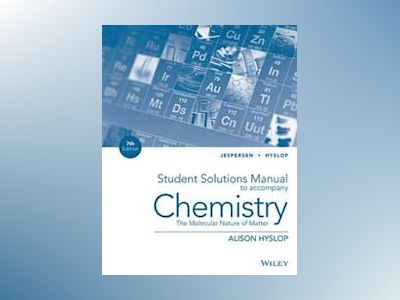 Student Solutions Manual to Accompany Chemistry: The Molecular Nature of Ma av Neil D. Jespersen