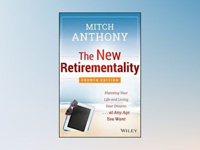The New Retirementality: Planning Your Life and Living Your Dreams...at Any av Mitch Anthony
