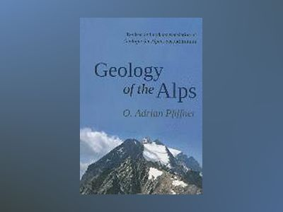 Geology of the Alps av O. Adrian Pfiffner