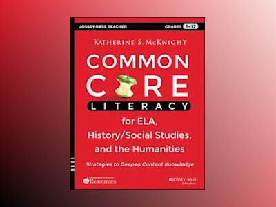 Common Core Literacy for ELA, History/Social Studies, and the Humanities: S av Katherine S. McKnight