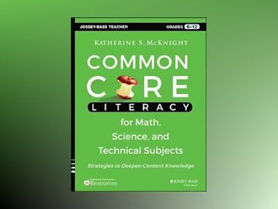 Common Core Literacy for Math, Science, and Technical Subjects: Strategies av Katherine S. McKnight