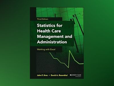 Statistics for Health Care Management and Administration: Working with Exce av John F. Kros