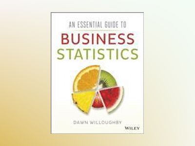 An Essential Guide to Business Statistics av Dawn A. Willoughby
