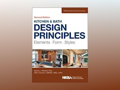 Kitchen and Bath Design Principles: Elements, Form, Styles, 2nd Edition av Nancy Wolford