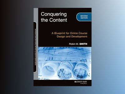 Conquering the Content: A Blueprint for Online Course Design and Developmen av Robin M. Smith