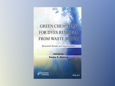 Green Chemistry for Dyes Removal from Waste Water: Research Trends and Appl av Sanjay K. Sharma