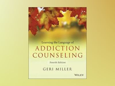 Learning the Language of Addiction Counseling, 4th Edition av Geri Miller