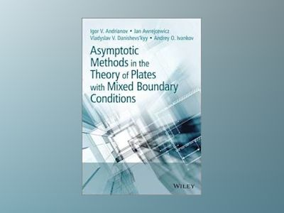 Asymptotic Methods in the Theory of Plates with Mixed Boundary Conditions av Igor Andrianov