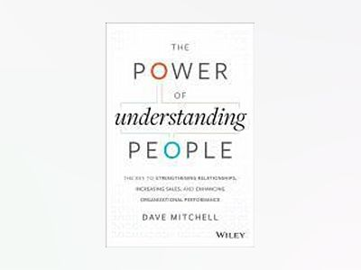 The Power of Understanding People: The Key to Strengthening Relationships, av Dave Mitchell