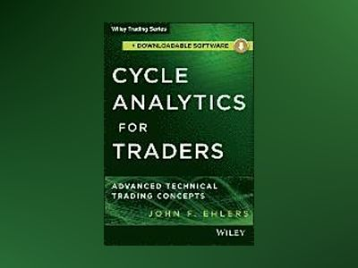 Cycle Analytics for Traders + Downloadable Software: Advanced Technical Tra av John F. Ehlers