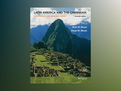 Latin America and the Caribbean: A Systematic and Regional Survey, 7th Edit av Brian W. Blouet