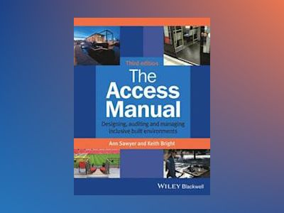 The Access Manual: Auditing and Managing Inclusive Built Environments, 3rd av Ann Sawyer