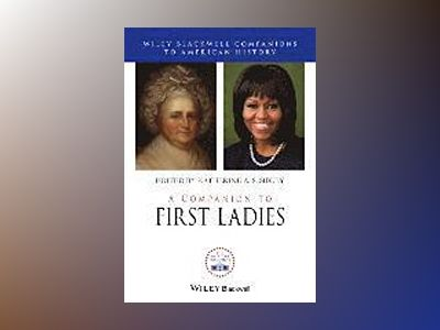 A Companion to First Ladies av Katherine A.S. Sibley