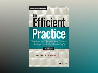 The Efficient Practice: Transform and Optimize Your Financial Advisory Prac av David L. Lawrence