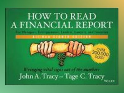 How to Read a Financial Report: Wringing Vital Signs Out of the Numbers, 8t av John A. Tracy