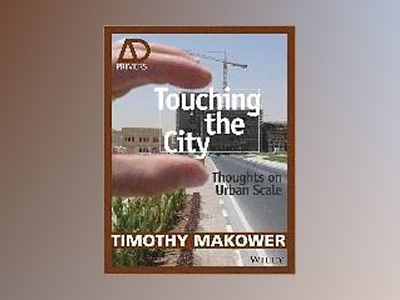 Touching the City: Thoughts on Urban Scale - AD Primer av Timothy Makower