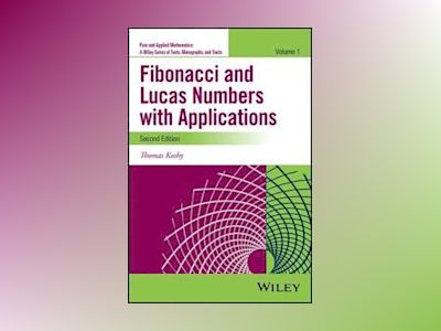 Fibonacci and Lucas Numbers with Applications, Volume One, 2nd Edition av Thomas Koshy