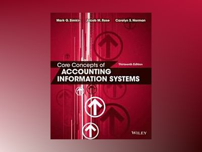 Core Concepts of Accounting Information Systems, 12 av Mark G. Simkin