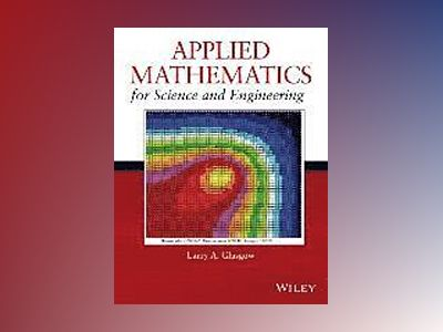Applied Mathematics for Science and Engineering av Larry A. Glasgow