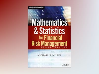 Mathematics and Statistics for Financial Risk Management, 2nd Edition av Michael B. Miller