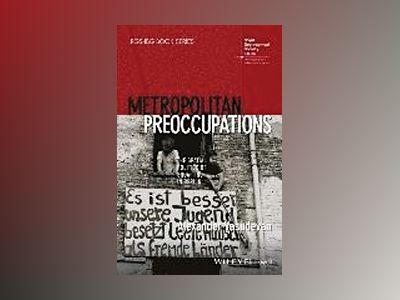 Metropolitan Preoccupations: The Spatial Politics of Squatting in Berlin av Alexander Vasudevan