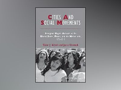 Cities and Social Movements: Immigrant Rights Activism in the US, France, a av Walter J. Nicholls