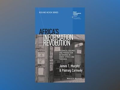 Africa's Information Revolution: Technical Regimes and Production Networks av James T. Murphy